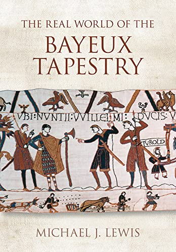 The Real World of the Bayeux Tapestry By Michael J Lewis