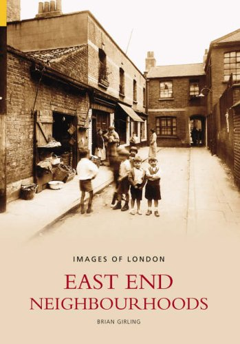 East End Neighbourhoods (Images of London) By Brian Girling