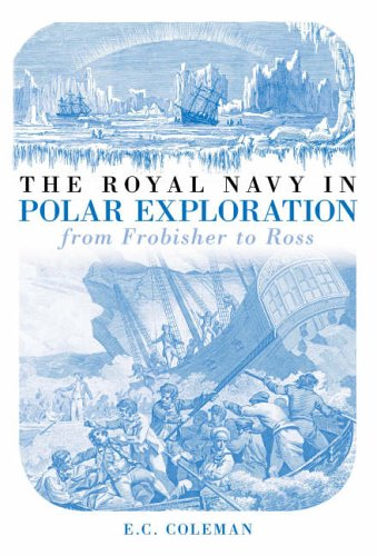 The Royal Navy in Polar Exploration Vol 1 By E C Coleman
