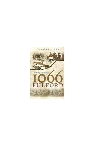 The Forgotten Battle of 1066: Fulford by Charles Jones
