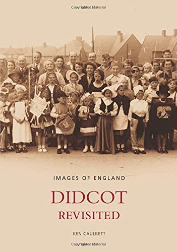 Didcot Revisited (Images of England) By Kenneth Caulkett