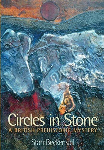 Circles in Stone: A British Prehistoric Mystery By Stan Beckensall