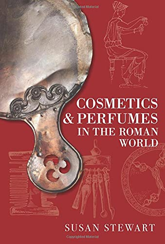 Cosmetics & Perfumes in the Roman World By Susie Stewart