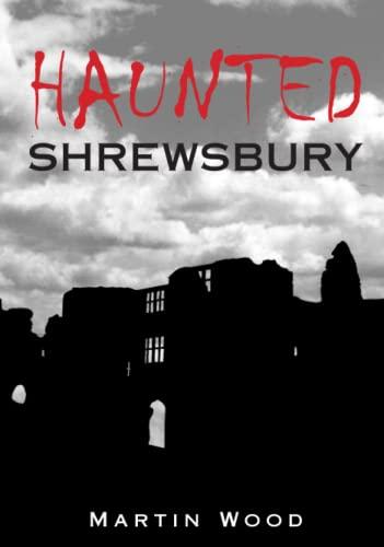 Haunted Shrewsbury by Martin Wood