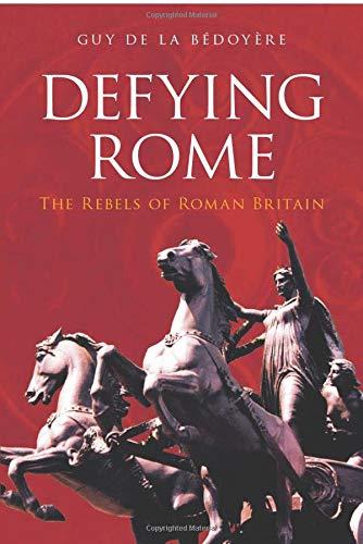 Defying Rome By Guy de la Bedoyere