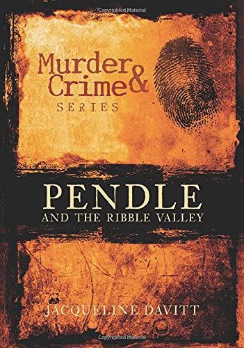Pendle and the Ribble Valley Murder & Crime By Jacqueline Davitt
