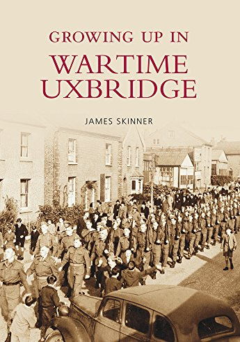 Growing Up in Wartime Uxbridge By Stephen Skinner