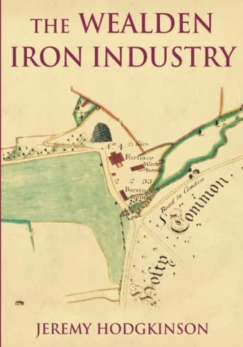 The Wealden Iron Industry By Jeremy Hodgkinson