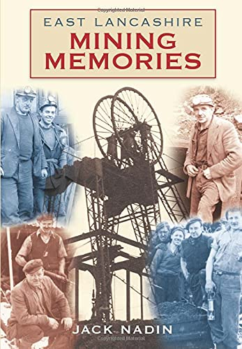 East Lancashire Mining Memories By Jack Nadin