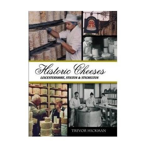 Historic Cheeses: Leicestershire, Stilton & Stichelton By Trevor Hickman