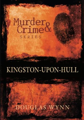 Kingston-upon-Hull Murder & Crime By Douglas Wynn