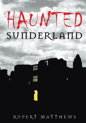 Haunted Sunderland by Rupert Matthews