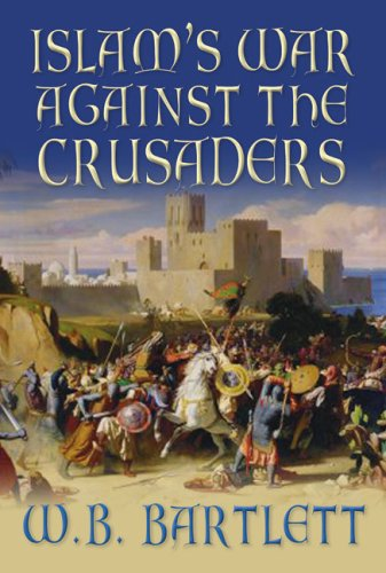 Islam's War Against the Crusaders By W. B. Bartlett
