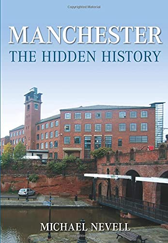 Manchester The Hidden History By Mike Nevell