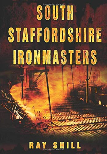 South Staffordshire Ironmasters By Ray Shill