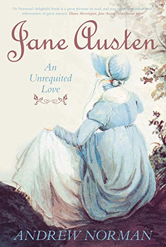 Jane Austen: An Unrequited Love by Andrew Norman
