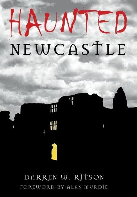 Haunted Newcastle By Darren W Ritson