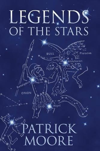 Legends of the Stars By CBE, DSc, FRAS, Sir Patrick Moore
