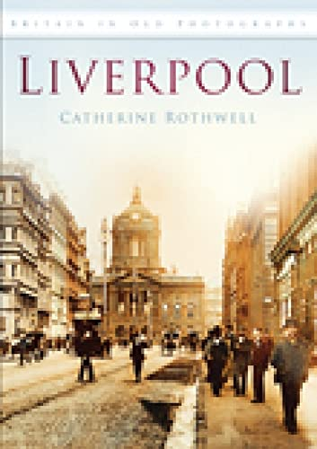 Liverpool in Old Photographs by Catherine Rothwell