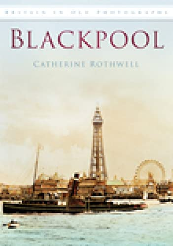 Blackpool in Old Photographs by Catherine Rothwell