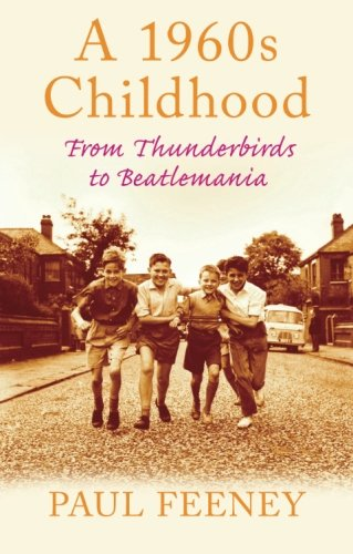 A 1960s Childhood: From Thunderbirds to Beatlemania (Childhood Memories) By Paul Feeney