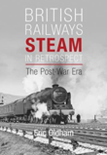 British Railways Steam in Retrospect: The Post-War Era by Eric Oldham