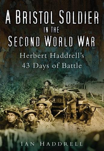 A Bristol Soldier in the Second World War By Ian Haddrell