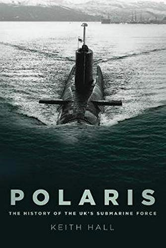 Polaris: The History of the UK's Submarine Force By Keith Hall