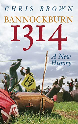 Bannockburn, 1314: A New History by Chris Brown