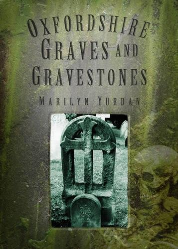 Oxfordshire Graves and Gravestones by Marilyn Yurdan