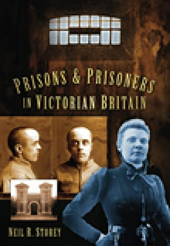 Prisons and Prisoners in Victorian Britain By Neil R Storey