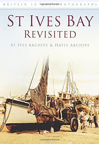 St Ives Bay Revisited (Britain in Old Photographs) By St Ives Trust
