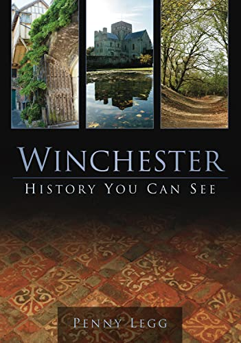 Winchester: History You Can See By Penny Legg