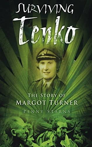 Surviving Tenko: The Story of Margot Turner by Penny Starns