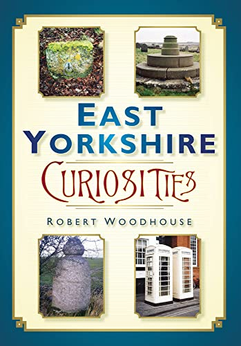 East Yorkshire Curiosities By Robert Woodhouse
