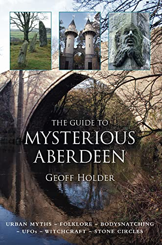 The Guide to Mysterious Aberdeen By Geoff Holder