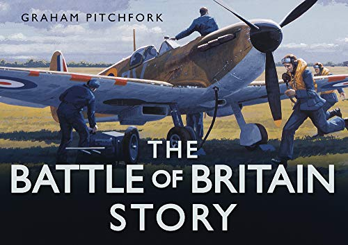 The Battle of Britain Story By Air Commodore Graham Pitchfork