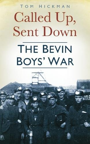 Called Up, Sent Down: The Bevin Boys' War by Tom Hickman