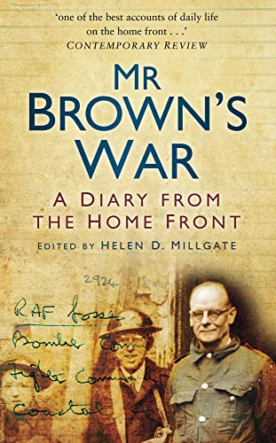 Mr Brown's War: A Diary from the Home Front By Helen D. Milligate
