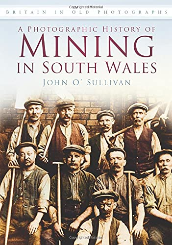 A Photographic History of Mining in South Wales By John O'Sullivan