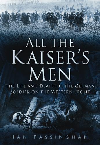 All the Kaiser's Men By Ian Passingham