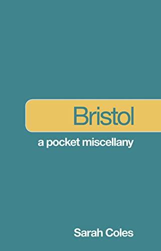 Bristol: A Pocket Miscellany by Sarah Coles