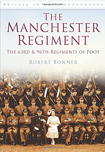 The Manchester Regiment: The 63rd & 96th Regiments of Foot By Robert Bonner