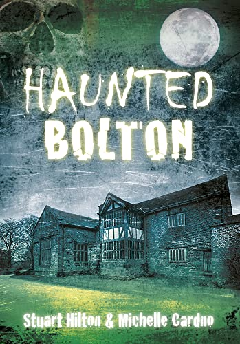 Haunted Bolton By Stuart Hilton