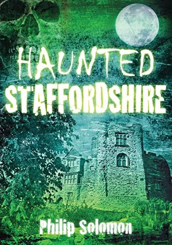 Haunted Staffordshire By Philip Solomon