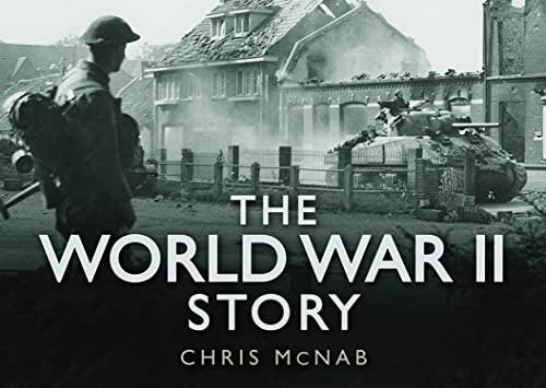 The World War II Story by Chris McNab