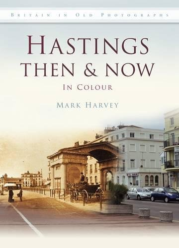 Hastings Then & Now (Then & Now (History Press)) By Mark Harvey
