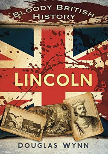 Bloody British History: Lincoln By Douglas Wynn