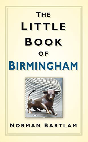 The Little Book of Birmingham (Little Book Of... (History Press)) By Norman Bartlam