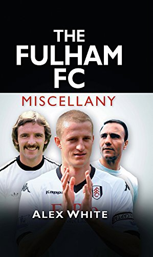 The Fulham FC Miscellany By Alex White